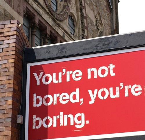 You re not bored you re boring sign
